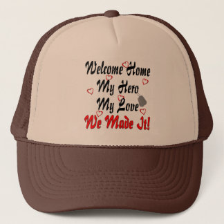 Welcome home my Hero my Love we made it Trucker Hat