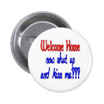Welcome Home Now Shut Up And Kiss Me Buttons