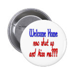 Welcome Home Now Shut Up And Kiss Me Pins