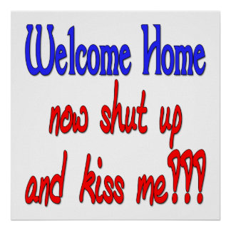 Welcome Home Now Shut Up And Kiss Me Poster
