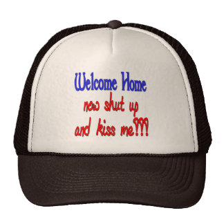 Welcome Home Now Shut Up And Kiss Me Trucker Hat