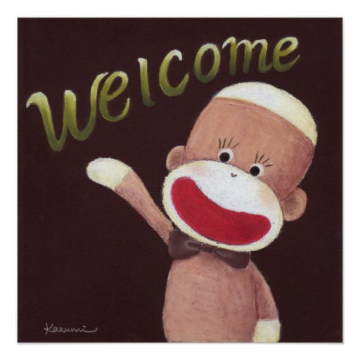 http://rlv.zcache.com/welcome_sock_monkey_poster-r6a5a8d1d8f804bcf9bcab2af1e443c72_wfb_8byvr_512.jpg