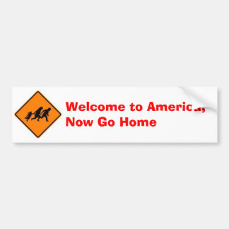 Welcome to America, Now Go Home Bumper Sticker