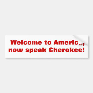 Welcome to America, now speak Cherokee! Bumper Sticker