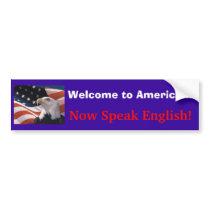 Welcome to America..., Now Speak English! Bumper Sticker