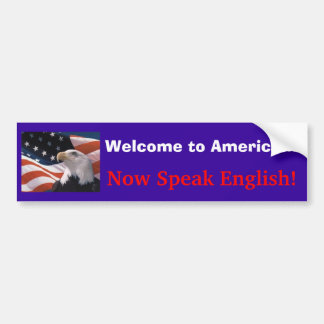 Welcome to America..., Now Speak English! Bumper Sticker