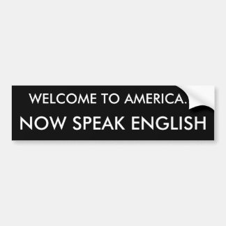 WELCOME TO AMERICA..., NOW SPEAK ENGLISH BUMPER STICKER
