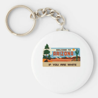 Welcome to Arizona If You Are White Keychain