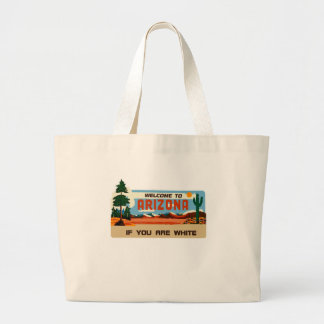 Welcome to Arizona If You Are White Large Tote Bag
