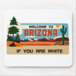 Welcome to Arizona If You Are White! Mousepads