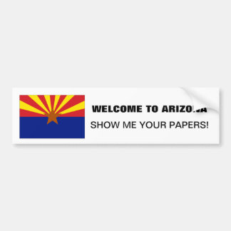 WELCOME TO ARIZONA, SHOW ME YOUR PAPERS! BUMPER STICKER