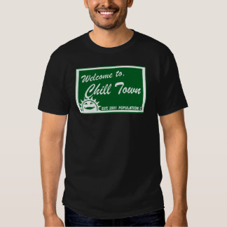 Welcome to Chill Town Tshirts