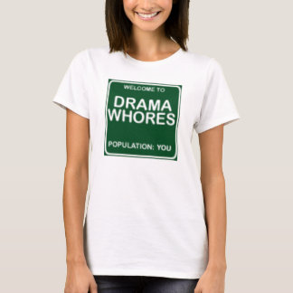 welcome to drama whores T-Shirt