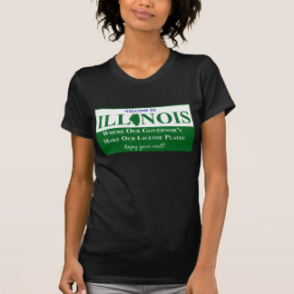 Welcome To Illinois - Where Our Governor s T Shirt