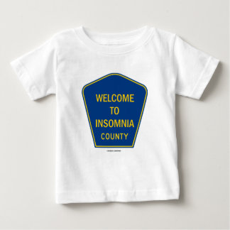 Welcome To Insomnia County Baby T-Shirt