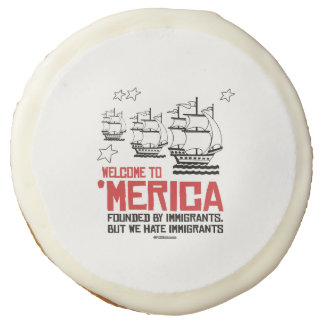 Welcome to Merica - Founded by Immigrants Sugar Cookie