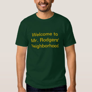 Welcome to Mr. Rodgers' Neighborhood. T Shirt