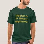 Welcome to Mr. Rodgers' Neighborhood. T-Shirt