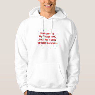 Welcome To My Classroom; Fill It With Memories Hoodie