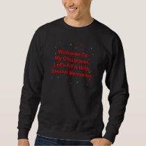 Welcome To My Classroom; Fill It With Memories Sweatshirt