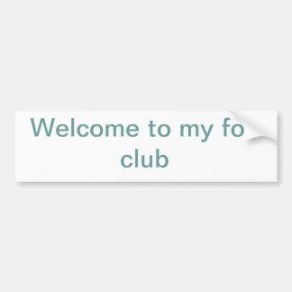 Welcome to my foe club car bumper sticker
