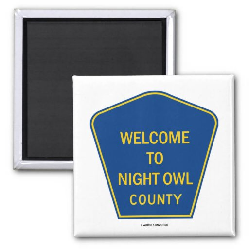 Welcome To Night Owl County (Signs) Refrigerator Magnet