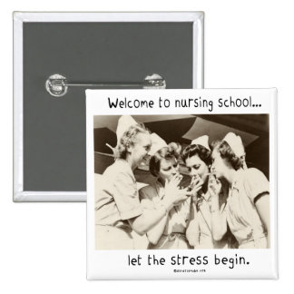 Welcome to Nursing School - Let the Stress Begin Pinback Button