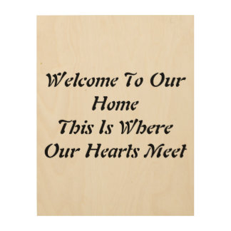 welcome to our home. this is where or hearts meet wood print