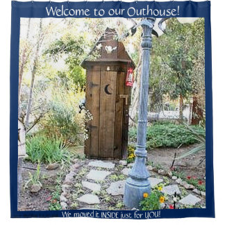 WELCOME TO OUR OUTHOUSE IN THE BACKYARD SHOWER CURTAIN  Outhouse Shower Curtain