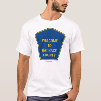 Welcome To Rat Race County (Signage Humor) T-Shirt