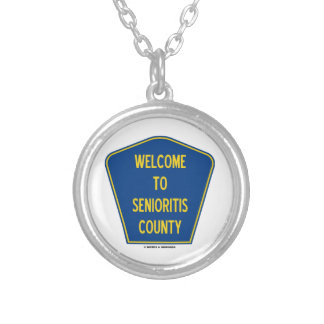 Welcome to Senioritis County (Sign Humor) Silver Plated Necklace