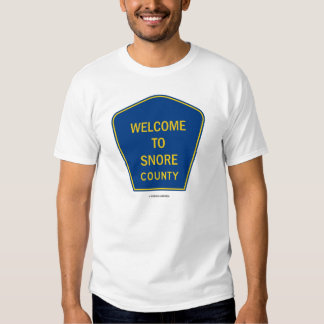 Welcome To Snore County (Traffic Sign Humor) Shirt