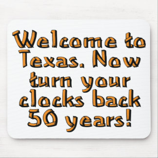 Welcome to Texas. Now turn your clocks back 50... Mouse Pad