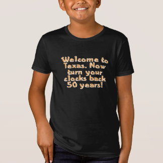 Welcome to Texas. Now turn your clocks back 50... T-Shirt