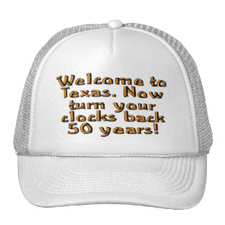 Welcome to Texas. Now turn your clocks back 50... Trucker Hat