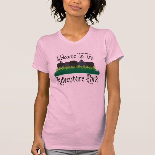 Welcome To The Adventure Park Tshirt