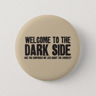 welcome to the dark side ! pinback button