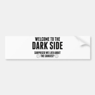 Welcome To The Dark Side. Surprised We Lied About Bumper Sticker