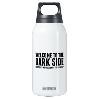 Welcome To The Dark Side. Surprised We Lied About Insulated Water Bottle