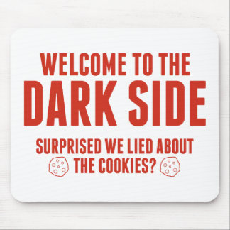 Welcome To The Dark Side. Surprised We Lied About Mouse Pad