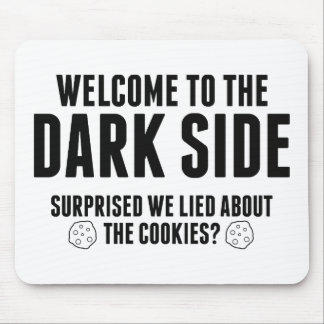 Welcome To The Dark Side Surprised We Lied About Mousepad