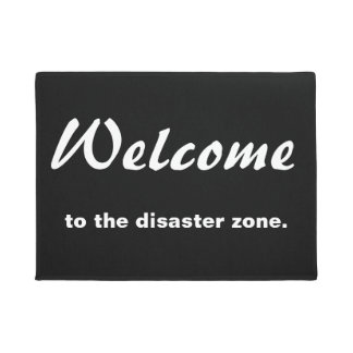 Welcome to the disaster zone doormat