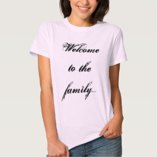Welcome to the family T-shirts