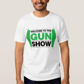 Welcome To The Gun Show - Black and Green Tee Shirt