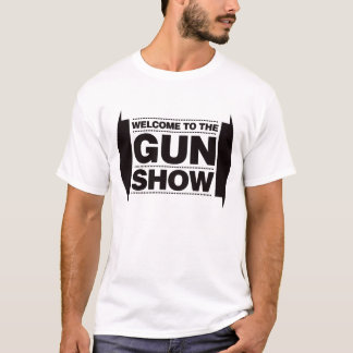 Welcome To The Gun Show - Black T-Shirt
