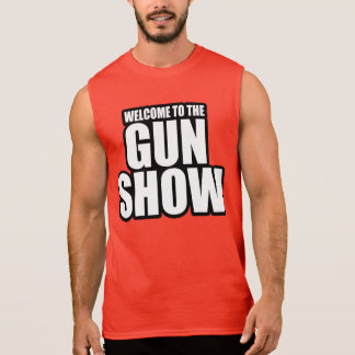 WELCOME TO THE GUN SHOW SLEEVELESS SHIRT