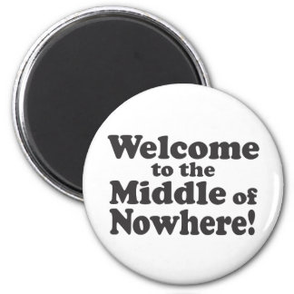 Welcome to the Middle of Nowhere! Refrigerator Magnet