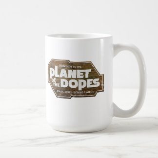 Welcome to the Planet of the Dopes Coffee Mug