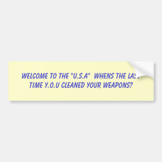 """welcome to the """"U.S.A""""  Whens the last time Y.O... Bumper Sticker"""