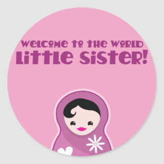 Welcome to the World little sister! babushka dolls Round Stickers